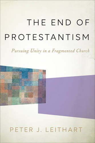 Reformed Theology The End of Protestantism in a Fragmented Church - R. Michael Allen reviews Peter J. Leithart  Calvinism
