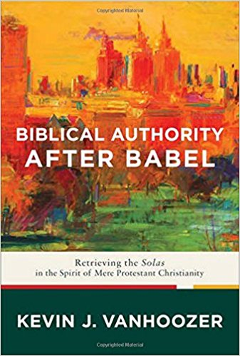 Reformed Theology Biblical Authority After Babel: Retrieving the Solas in the Spirit of Mere Protestant Christianity  Calvinism